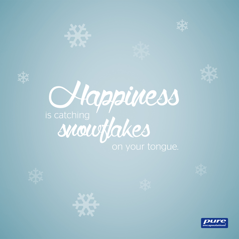 Happiness is catching snowflakes on your tongue.